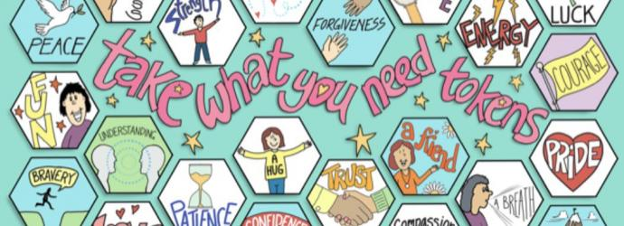 Image shows graphic of 'take what you need tokens' such as 'peace', 'health', laughter'